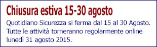 chiusura estiva - Quotidiano Sicurezza si ferma dal 15 al 30 agosto. Tutte le attività torneranno regolarmente online lunedì 31 Agosto 2015.